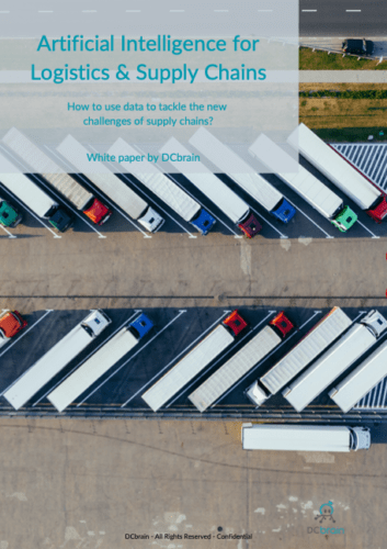 Artificial Intelligence for Logistics & Supply Chains How to use data to tackle the new challenges of supply chains? White paper by DCbrain
